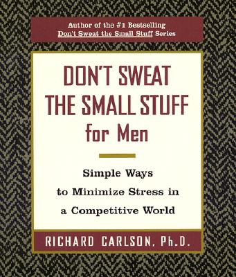 DON'T SWEAT THE SMALL STUFF FOR MEN: SIMPLE WAYS TO MINIMIZE STRESS IN A COMPETITIVE WORLD, CARLSON, RICHARD