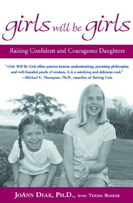 Girls Will Be Girls: Raising Confident and Courageous Daughters, Joann Deak, Ph.D.;Barker, Teresa