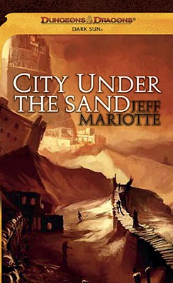 City Under the Sand: A Dark Sun Novel (Dungeons & Dragons: Dark Sun), Mariotte, Jeff