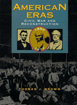 Image for American Eras: Civil War and Reconstruction (1850-1877)