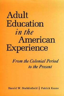 Image for Adult Education in the American Experience: From the Colonial Period to the Pres