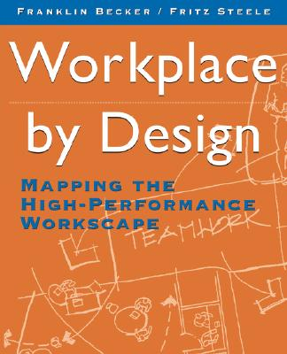 Workplace by Design: Mapping the High-Performance Workscape, Becker, Franklin; Steele, Fritz