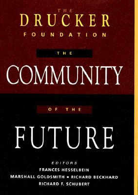 The Drucker Foundation: The Community of the Future (J-B Leader to Leader Institute/PF Drucker Foundation)