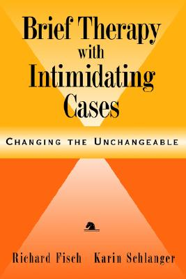 Brief Therapy with Intimidating Cases: Changing the Unchangeable, Fisch, Richard; Schlanger, Karin