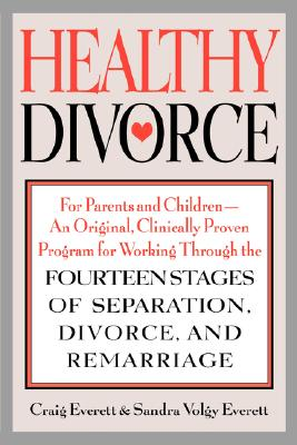 Image for Healthy Divorce: For Parents and Children - An Original, Clinically Proven Program for Working Through the Fourteen Stages of Separation, Divorce, and Remarriage