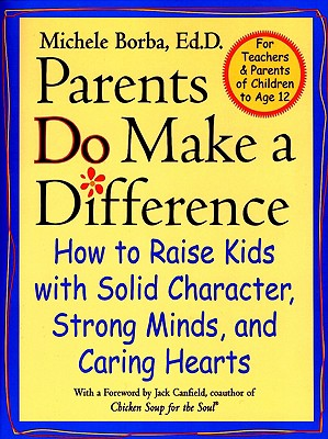 Image for Parents Do Make a Difference: How to Raise Kids with Solid Character, Strong Minds, and Caring Hearts