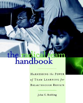 Image for The Radical Team Handbook: Harnessing the Power of Team Learning for Breakthrough Results