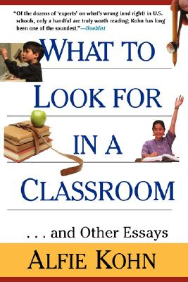 What to Look for in a Classroom: And Other Essays, Kohn, Alfie
