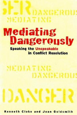 Mediating Dangerously: The Frontiers of Conflict Resolution, Cloke, Kenneth