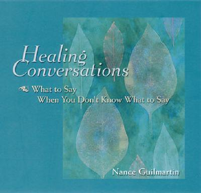 Image for Healing Conversations: What to Say When You Don't Know What to Say