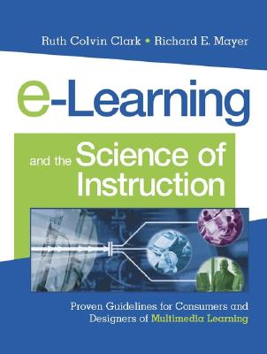 Image for e-Learning and the Science of Instruction: Proven Guidelines for Consumers and Designers of Multimedia Learning
