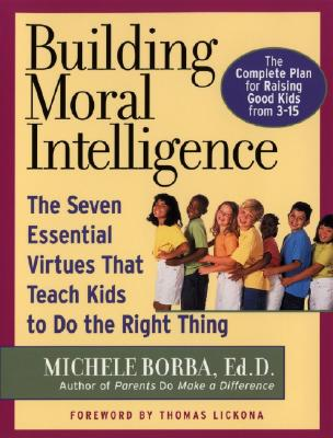 Image for Building Moral Intelligence: The Seven Essential Virtues that Teach Kids to Do the Right Thing