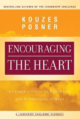Encouraging the Heart: A Leader's Guide to Rewarding and Recognizing Others, James M. Kouzes, Barry Z. Posner