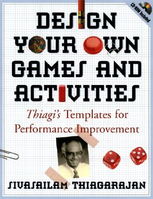 Image for Design Your Own Games and Activities: Thiagi's Templates for Performance Improvement