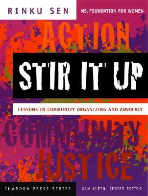 Stir It Up: Lessons in Community Organizing and Advocacy (The Chardon Press Series), Rinku Sen