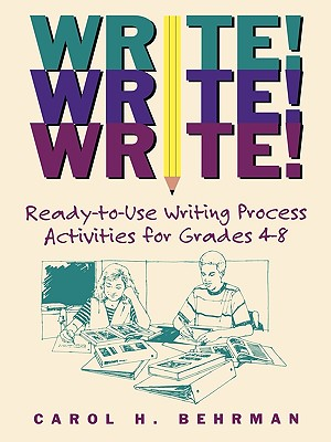 Image for Write! Write! Write!: Ready-to-Use Writing Process Activities for Grades 4 - 8