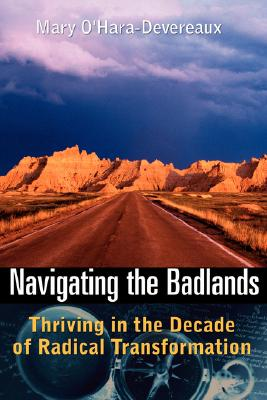 Navigating the Badlands: Thriving in the Decade of Radical Transformation, O'Hara-Devereaux, Mary