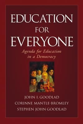 Education for Everyone: Agenda for Education in a Democracy, Goodlad, John I.; Goodlad, Stephen John; Mantle-Bromley, Corinne