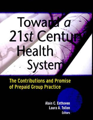 Image for Toward a 21st Century Health System: The Contributions and Promise of Prepaid Group Practice
