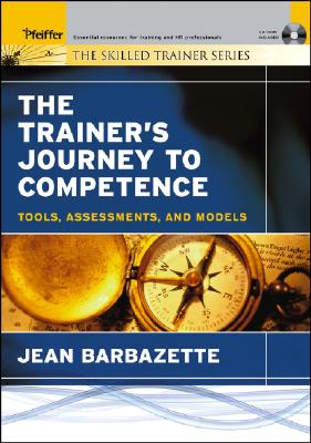 The Trainer's Journey to Competence: Tools, Assessments, and Models, Barbazette, Jean