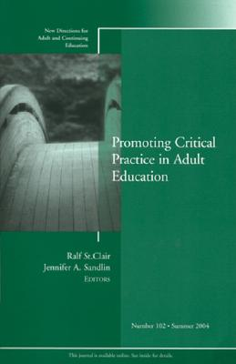 Promoting Critical Practice in Adult Education (New Directions for Adult and Continuing Education, No. 102)