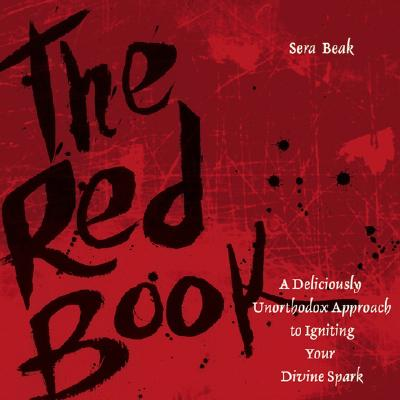 The Red Book: A Deliciously Unorthodox Approach to Igniting Your Divine Spark, Beak, Sera J.