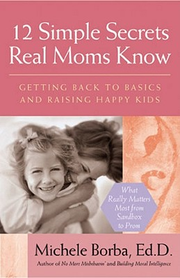 Image for 12 Simple Secrets Real Moms Know: Getting Back to Basics and Raising Happy Kids