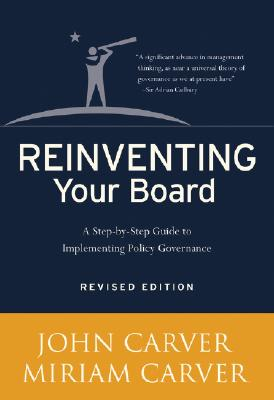Image for Reinventing Your Board: A Step-by-Step Guide to Implementing Policy Governance (J-B Carver Board Governance Series)