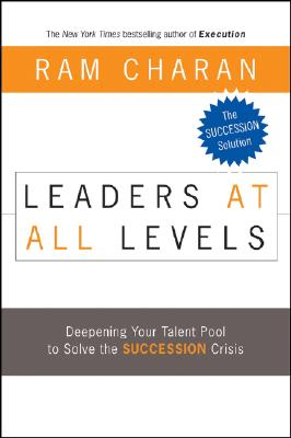 Image for Leaders at All Levels: Deepening Your Talent Pool to Solve the Succession Crisis