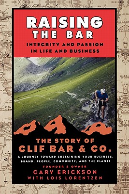Image for Raising the Bar: Integrity and Passion in Life and Business: The Story of Clif Bar Inc.