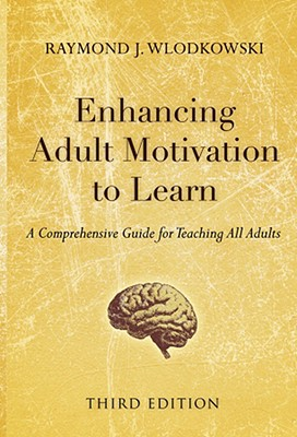 Image for ENHANCING ADULT MOTIVATION TO LEARN A COMPREHENSIVE GUIDE FOR TEACHING ALL ADULTS