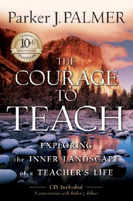 Image for The Courage to Teach: Exploring the Inner Landscape of a Teacher's Life,  10th Anniversary Edition