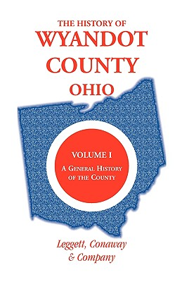 Image for The History of Wyandot County, Ohio, Volume 1: A general history of the county