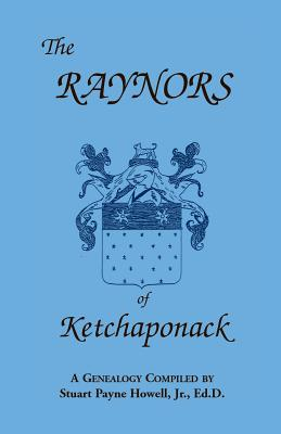Image for The Raynors of Ketchaponack: A Genealogy of the Descendants of Jonathan Raynor, Grandson of Thurston Raynor of Southampton, Long Island, New York