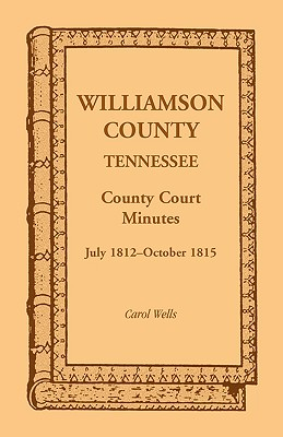 Image for Williamson County, Tennessee County Court Minutes, July 1812-October 1815
