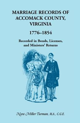 Image for Marriage Records of Accomack County, Virginia, 1776-1854: Recorded in Bonds, Licenses, and Ministers' Returns