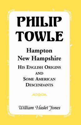 Image for Philip Towle, Hampton, New Hampshire: His English Origins and Some American Descendants
