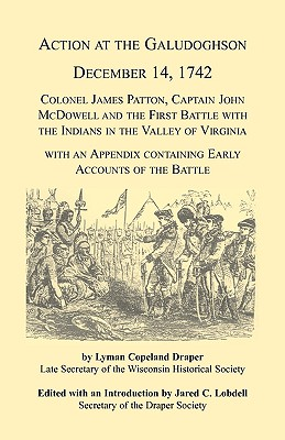 Image for Action at the Galudoghson, December 14, 1742. Colonel James Patton, Captain John McDowell and the First Battle with the Indians in the Valley of Virginia with an Appendix Containing Early Accounts of the Battle