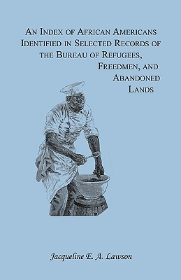 Image for An Index of African Americans Identified in Selected Records of the Bureau of Refugees, Freedmen, and Abandoned Lands