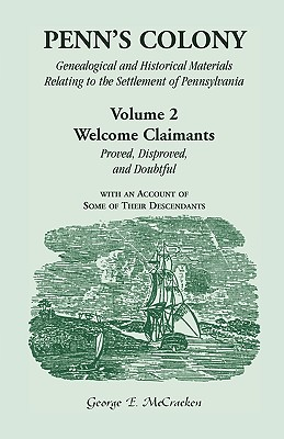 Image for Penn's Colony: Genealogical and Historical Materials Relating to the Settlement of Pennsylvania. Volume 2: Welcome Claimants—Proved, Disproved, and Doubtful, with an Account of Some of Their Descendants