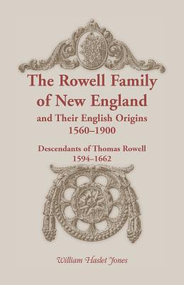 Image for The Rowell Family of New England and Their English Origins, 1560-1900: Descendants of Thomas Rowell 1594-1662