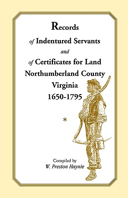 Image for Records of Indentured Servants and of Certificates for Land, Northumberland County, Virginia, 1650-1795