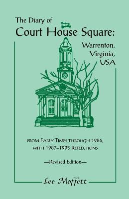 Image for The Diary of Court House Square: Warrenton, Virginia, USA, From Early Times Through 1986, With 1987-1995 Reflections. Revised Edition