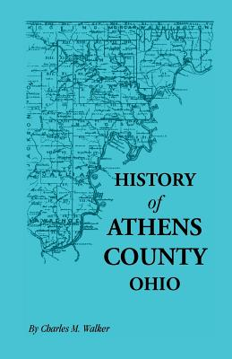 Image for History of Athens County, Ohio , and Incidentally of the Ohio Land Company and the First Settlement of the State at Marietta, With Personal and Biographical Sketches of the Early Settlers, Narratives of Pioneer Adventures, etc.