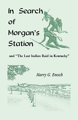 "Image for In Search of Morgan's Station and ""The Last Indian Raid in Kentucky"""
