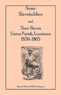 Image for Some Slaveholders and Their Slaves, Union Parish, Louisiana, 1839-1865