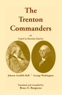 Image for The Trenton Commanders: Johann Gottlieb Rall and George Washington, as noted in Hessian Diaries