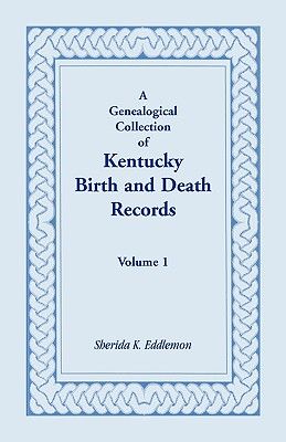 Image for A Genealogical Collection of Kentucky Birth and Death Records, Volume 1