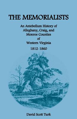 Image for The Memorialists: An Antebellum History of Alleghany, Craig, and Monroe Counties of Western Virginia 1812-60