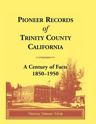 Image for Pioneer Records of Trinity County, California: A Century of Facts, 1850-1950
